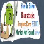 Bluestacks Graphic card error 25000