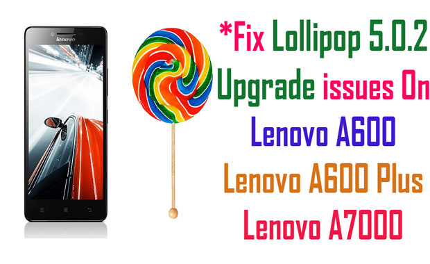 Lollipop 5.0.2 upgrade Issues fixed Lenovo A6000 plus
